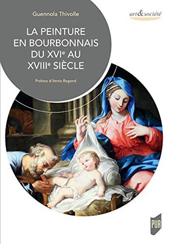 La peinture en Bourbonnais du XVIe au XVIIIe siècle: Préface d'Annie Regond par  Guennola Thivolle
