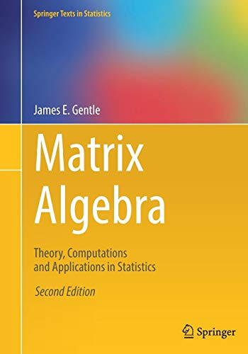 Matrix Algebra: Theory, Computations and Applications in Statistics (Springer Texts in Statistics) (Matrix Software)