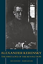 Alexender Kerensky: The First Love of the Revolution