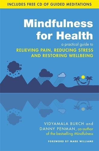 mindfulness-for-health-a-practical-guide-to-relieving-pain-reducing-stress-and-restoring-wellbeing