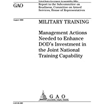 Military training  : management actions needed to enhance DOD's investment in the Joint National Training Capability
