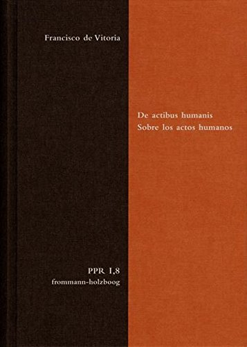 De actibus humanis. Sobre los actos humanos (Politische Philosophie und Rechtstheorie des Mittelalters und der Neuzeit., Band 1)