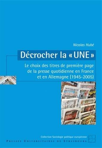 Décrocher laUne : Le choix des titres de première page de la presse quotidienne en France et en Allemagne (1945-2005)