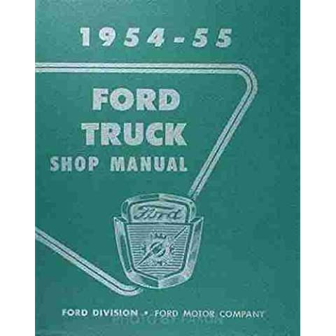 1954 1955 FORD TRUCK & PICKUP REPAIR SHOP & SERVICE MANUAL INCLUDES: F-100, F-250 & F-350, F-500, F-600, F-700, F-750, F-800, F-900, P-350, P-500, B-500, B-600, B-700, B-750, C-500, C-600, C-750, C-800 and T-700 & T-800 trucks.