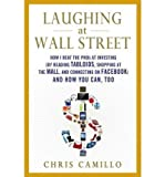 Laughing at Wall Street: How I Beat the Pros at Investing (by Reading Tabloids, Shopping at the Mall, and Connecting on Facebook) and How You C Camillo, Chris ( Author ) Nov-08-2011 Hardcover