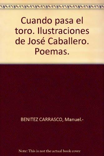 Cuando pasa el toro. Ilustraciones de José Caballero. Poemas. [Tapa blanda] b...