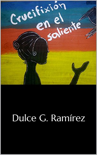 Crucifixión en el Saliente: Dulce G. Ramírez (Poesía nº 1) por Dulce G.  Ramírez