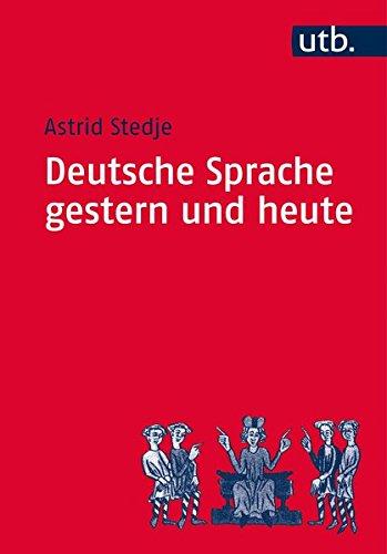 Deutsche Sprache gestern und heute: Einführung in Sprachgeschichte und Sprachkunde