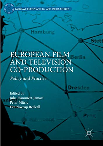 European Film and Television Co-production: Policy and Practice [Lingua inglese] di Julia Hammett-Jamart,Petar Mitric,Eva Novrup Redvall