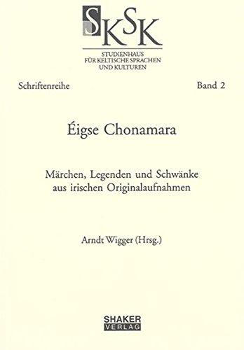 Éigse Chonamara: Märchen, Legenden und Schwänke aus irischen Originalaufnahmen (Schriften des Studienhauses für Keltische Sprachen und Kulturen)
