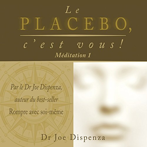 Le placebo, c'est vous ! Mditation 1