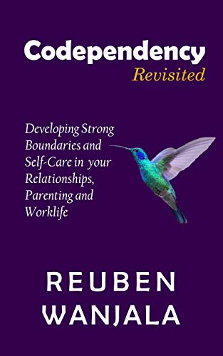 CODEPENDENCY REVISITED: Developing Strong Boundaries and Self-Care in your Relationships, Parenting and Worklife (English Edition)