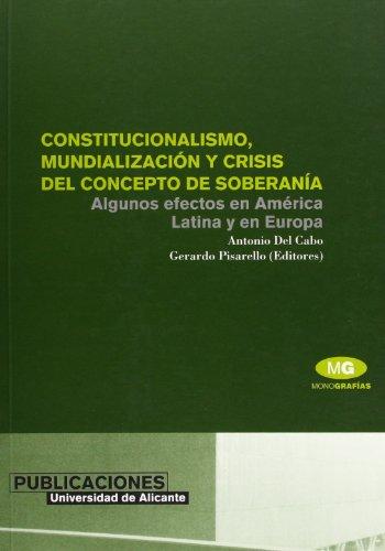 Constitucionalismo, mundialización y crisis del concepto de soberanía: Algunos efectos en América Latina y en Europa (Monografías)