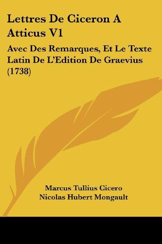 Lettres De Ciceron A Atticus V1: Avec Des Remarques, Et Le Texte Latin De La -- Edition De Graevius (1738)