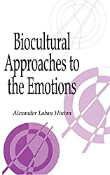 Biocultural Approaches to the Emotions (Publications of the Society for Psychological Anthropology, Band 10)