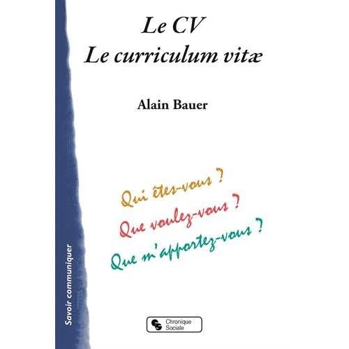Le CV, Le curriculum vitae : Qui êtes-vous ? Que voulez-vous ? Que m'apportez-vous ?