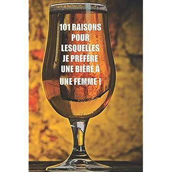 101 raisons pour lesquelles je préfère une bière à une femme: Pour macho seulement