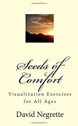 Seeds of Comfort: Visualization Exercises for All Ages by David Negrette (2010-03-10)
