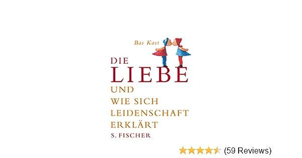 b3a5e8eb29af60 Die Liebe  Und wie sich Leidenschaft erklärt  Amazon.de  Bas Kast  Bücher