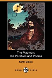 The Madman: His Parables and Poems (Dodo Press) by Kahlil Gibran (2007-06-01)