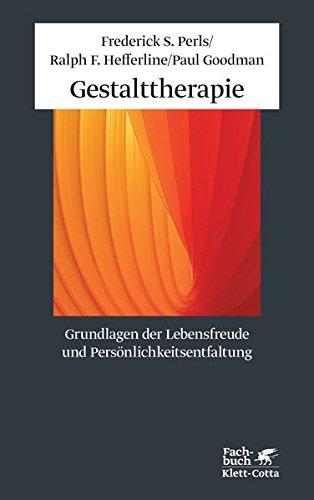 Gestalttherapie. Grundlagen der Lebensfreude und Persönlichkeitsentfaltung