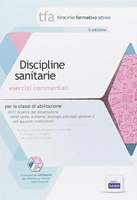 TFA. Discipline sanitarie. Esercizi commentati per le classi A057 e A0 40. Con software di simulazione