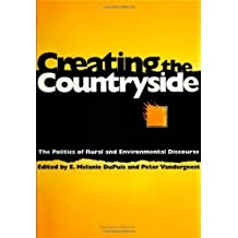 Creating the Countryside: The Politics of Rural and Environmental Discourse (Conflicts in Urban & Regional Development) by Melanie E. DuPuis (1996-01-18)