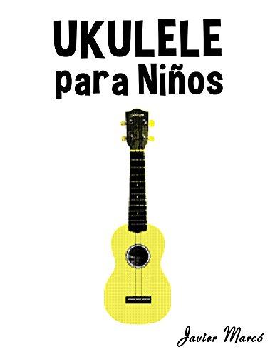 Ukulele para Niños: Música Clásica, Villancicos de Navidad, Canciones Infantiles, Tradicionales y Folclóricas! por Javier Marcó