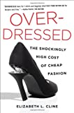 Overdressed: The Shockingly High Cost of Cheap Fashion by Cline, Elizabeth L. published by Portfolio Hardcover (2012)