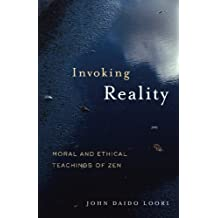 Invoking Reality: Moral and Ethical Teachings of Zen (Dharma Communications) by John Daido