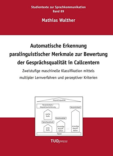 Automatische Erkennung paralinguistischer Merkmale zur Bewertung der Gesprächsqualität in Callcentern: Zweistufige maschinelle Klassifikation mittels ... (Studientexte zur Sprachkommunikation)