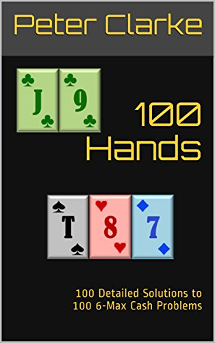 100 Hands: 100 Detailed Solutions to 100 6-Max Cash Problems (English Edition)