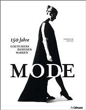 150 Jahre Couturiers, Designer, MarkenGebundenes BuchMode - das ist Glamour, Kreativität und immer auch Ausdruck eines bestimmten Lebensgefühls. Dieses Buch geht dem Mythos Mode von seinen Anfängen im 19. Jahrhundert bis in unsere Zeit nach. Welche g...