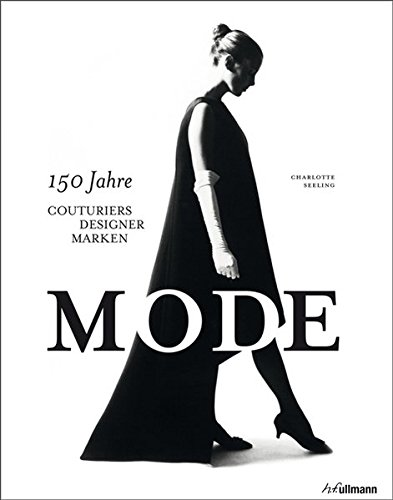 Geschichte Des Kostüms Und Mode Stil - Mode: 150 Jahre Couturiers, Designer, Marken