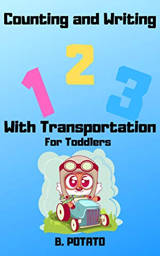 Counting And Writing 123 With Transportation For Toddlers: Book for Kids Age 1-6, Boys or Girls,and Preschool Prep , Kindergarten Activity Learning (English Edition)