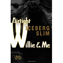 Airtight Willie & Me by Iceberg Slim (2013-03-12)