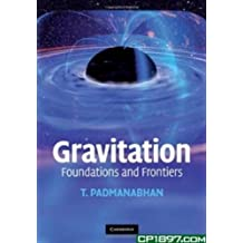 Gravitation: Foundations and Frontiers by T. Padmanabhan (2010-01-28)
