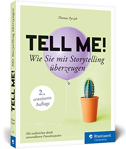 Tell me!: Wie Sie mit Storytelling überzeugen. Inkl. Praxisbeispiele. Für alle, die erfolgreich sein wollen in Beruf, PR und Online-Marketing