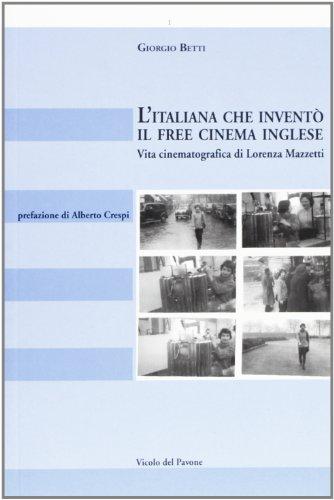 L'italiana che invent il free cinema inglese. Vita cinematografica di Lorenza Mazzetti