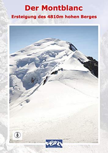 """Der Montblanc """"Ersteigung des 4810m hohen Berges"""""""