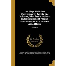 The Plays of William Shakespeare; In Twenty-One Volumes, with the Corrections and Illustrations of Various Commentators, to Which Are Added Notes; Volume 15