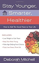 Stay Younger, Smarter, Healthier: How to Add Ten Good Years to Your Life (Lynn Sonberg Books)