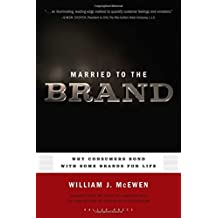 Married to the Brand: Why Consumers Bond with Some Brands for Life (English Edition)
