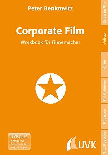 Corporate Film: Workbook für Filmemacher (Praxis Film)