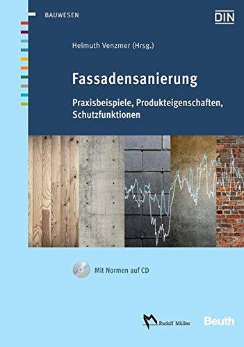 Fassadensanierung: Praxisbeispiele, Produkteigenschaften, Schutzfunktionen Mit Normen zu Wärmeschutz, Bauwerksabdichtung und Putz auf CD (Beuth Jahrbuch)