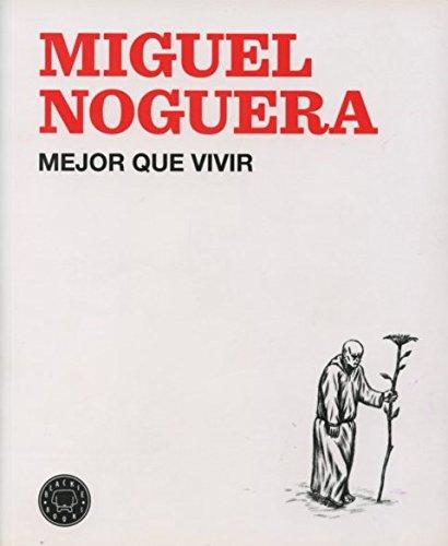 Mejor que vivir por Miguel Noguera
