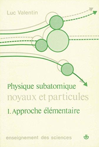 Noyaux et particules : physique subatomique, vol. 1 par Luc Valentin