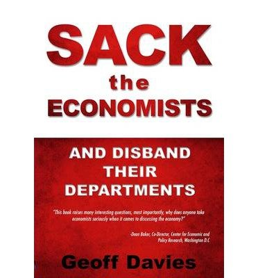[(Sack the Economists and Disband Their Departments )] [Author: Geoff Davies] [Apr-2014]