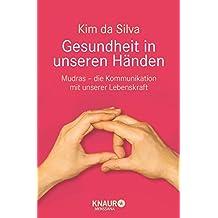Gesundheit in unseren Händen: Mudras - die Kommunikation mit unserer Lebenskraft