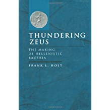 Thundering Zeus: The Making of Hellenistic Bactria (Hellenistic Culture and Society)